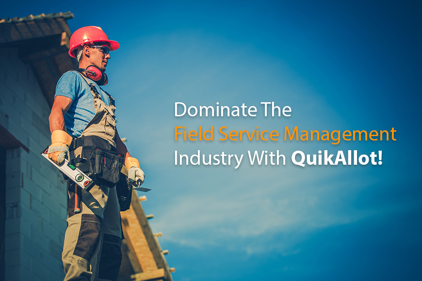 The Must-Haves of a Field Service Management Software