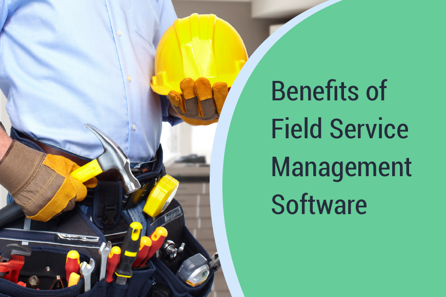 How Modern-Day FSM Software Can Build Your Field Service Business