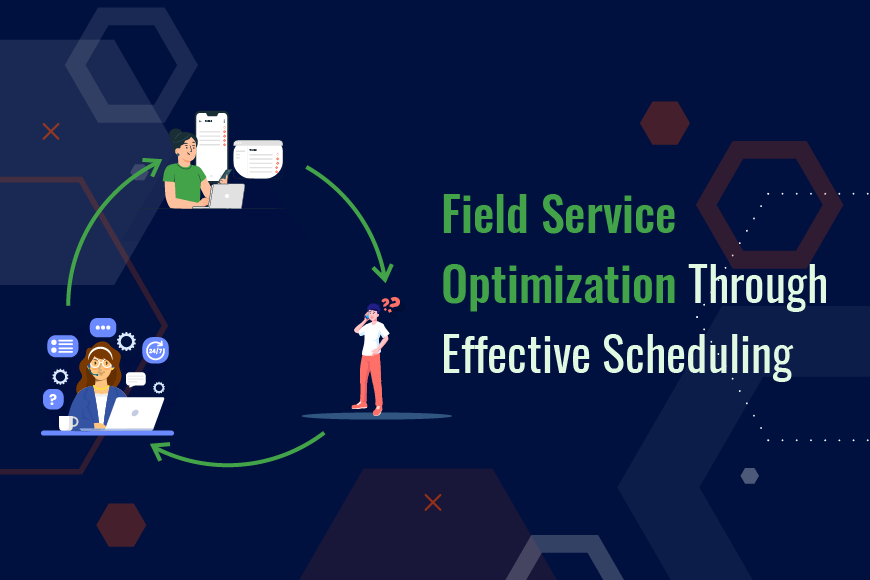 Ways to Optimize Field Service Scheduling and Enhance FSM Business Productivity